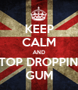 KEEP CALM AND STOP DROPPING GUM - Personalised Poster large
