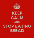 KEEP CALM AND STOP EATING BREAD - Personalised Poster small