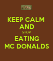 KEEP CALM  AND STOP EATING MC DONALDS - Personalised Poster large