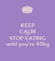 KEEP CALM and STOP EATING until you're 40kg - Personalised Poster large