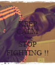KEEP CALM AND STOP FIGHTING !! - Personalised Poster large