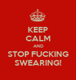 KEEP CALM AND STOP FUCKING SWEARING! - Personalised Poster small
