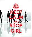 KEEP CALM AND STOP GIRL - Personalised Poster large