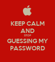 KEEP CALM AND STOP GUESSING MY PASSWORD - Personalised Poster large