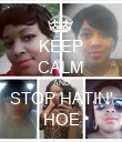 KEEP CALM AND STOP HATIN' HOE - Personalised Poster large