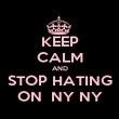 KEEP CALM AND STOP HATING ON  NY NY - Personalised Poster large