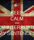KEEP CALM AND STOP INTERRUPTING MY SENTENCES - Personalised Poster large
