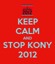 KEEP CALM AND STOP KONY 2012 - Personalised Poster large