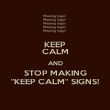 """KEEP CALM AND STOP MAKING """"KEEP CALM"""" SIGNS! - Personalised Poster large"""