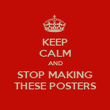 KEEP CALM AND STOP MAKING THESE POSTERS - Personalised Poster large