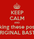 KEEP CALM AND Stop making these posters you UNORIGINAL BASTARD - Personalised Poster small