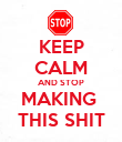 KEEP CALM AND STOP MAKING  THIS SHIT - Personalised Poster large