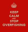 KEEP CALM AND STOP OVERFISHING - Personalised Poster large