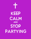 KEEP CALM AND STOP PARTYING - Personalised Poster large