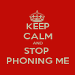 KEEP CALM AND STOP  PHONING ME - Personalised Poster large