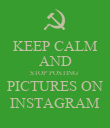 KEEP CALM AND STOP POSTING  PICTURES ON INSTAGRAM - Personalised Poster large