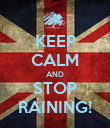 KEEP CALM AND STOP RAINING! - Personalised Poster large