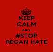 KEEP CALM AND  #STOP REGAN HATE - Personalised Poster large