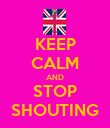 KEEP CALM AND STOP SHOUTING - Personalised Poster large