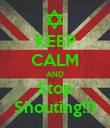 KEEP CALM AND Stop Shouting!!1 - Personalised Poster large