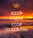 KEEP CALM AND STOP STALKING - Personalised Poster large