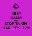 KEEP CALM AND STOP TAKIN HARLEE'S DP'S - Personalised Poster large