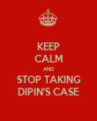 KEEP CALM AND STOP TAKING DIPIN'S CASE - Personalised Poster large