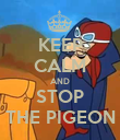 KEEP CALM AND STOP THE PIGEON - Personalised Poster large