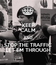 KEEP CALM AND STOP THE TRAFFIC LET EM THROUGH - Personalised Poster large