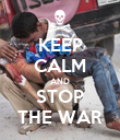 KEEP CALM AND STOP THE WAR - Personalised Poster large