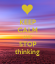 KEEP CALM AND STOP thinking - Personalised Poster large