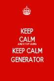 KEEP CALM AND STOP USING KEEP CALM GENERATOR - Personalised Poster large