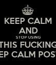 KEEP CALM AND STOP USING THIS FUCKING  KEEP CALM POSTER - Personalised Poster large
