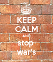 KEEP CALM AND stop  war's - Personalised Poster large