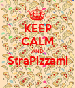 KEEP CALM AND StraPizzami  - Personalised Poster large