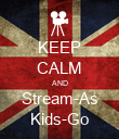 KEEP CALM AND Stream-As Kids-Go - Personalised Poster large