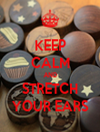 KEEP CALM AND STRETCH YOUR EARS - Personalised Poster large