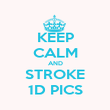 KEEP CALM AND STROKE 1D PICS - Personalised Poster large