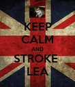 KEEP CALM AND STROKE  LEA - Personalised Poster large