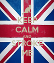 KEEP CALM AND STROKE ME - Personalised Poster large