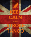 KEEP CALM AND STROKE TANGO - Personalised Poster large