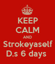 KEEP CALM AND Strokeyaself D.s 6 days  - Personalised Poster large
