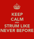 KEEP CALM AND STRUM LIKE NEVER BEFORE - Personalised Poster large