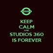 KEEP CALM AND STUDIOS 360 IS FOREVER - Personalised Poster large