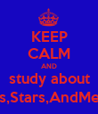 KEEP CALM AND study about Comets,Stars,AndMeterites - Personalised Poster large