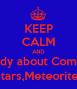 KEEP CALM AND study about Comets Stars,Meteorites - Personalised Poster large