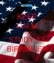 KEEP CALM AND STUDY AT BIRKMEIER - Personalised Poster large