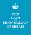 KEEP CALM AND STUDY BIOLOGY OF DISEASE - Personalised Poster large