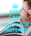 KEEP CALM AND STUDY FOR MIDTERMS - Personalised Poster large