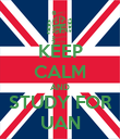 KEEP CALM AND STUDY FOR UAN - Personalised Poster large